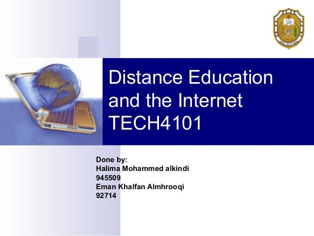 Distance Education and the Internet TECH4101 Done by: Halima Mohammed alkindi 945509 Eman Khalfan Almhrooqi 92714
