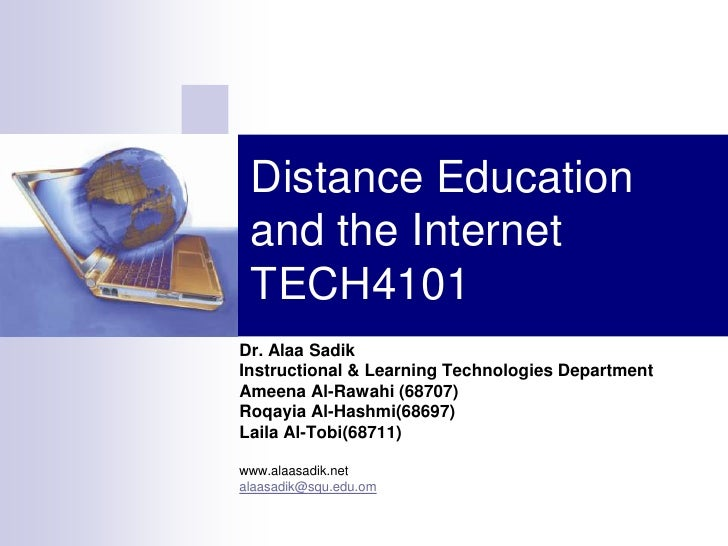 Distance Education and the Internet TECH4101<br />Dr. AlaaSadik<br />Instructional & Learning Technologies Department<br /...