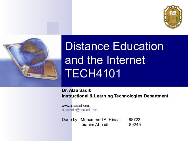 Distance Education and the Internet TECH4101Dr. Alaa SadikInstructional & Learning Technologies Departmentwww.alaasadik.ne...