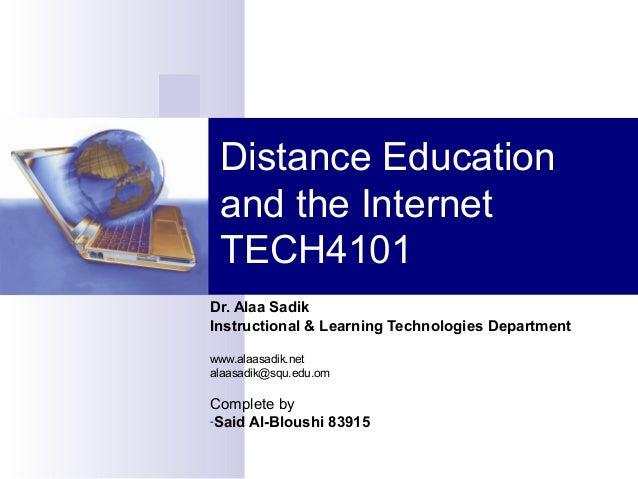 Distance Education and the Internet TECH4101Dr. Alaa SadikInstructional & Learning Technologies Departmentwww.alaasadik.ne...