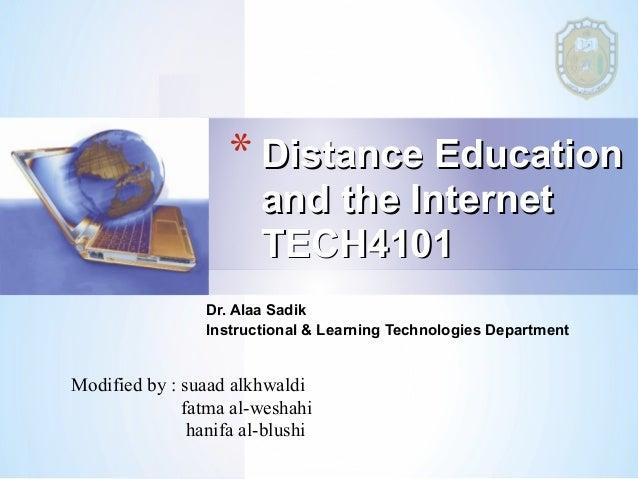 * Distance Education                        and the Internet                        TECH4101                 Dr. Alaa Sadi...