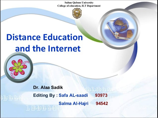 Distance Education and the Internet Sultan Qaboos University College of education, ILT Department Dr. Alaa Sadik Editing B...