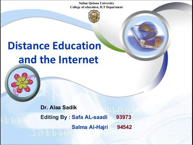Distance Education and the Internet Sultan Qaboos University College of education, ILT Department Dr. Alaa Sadik Editing B...
