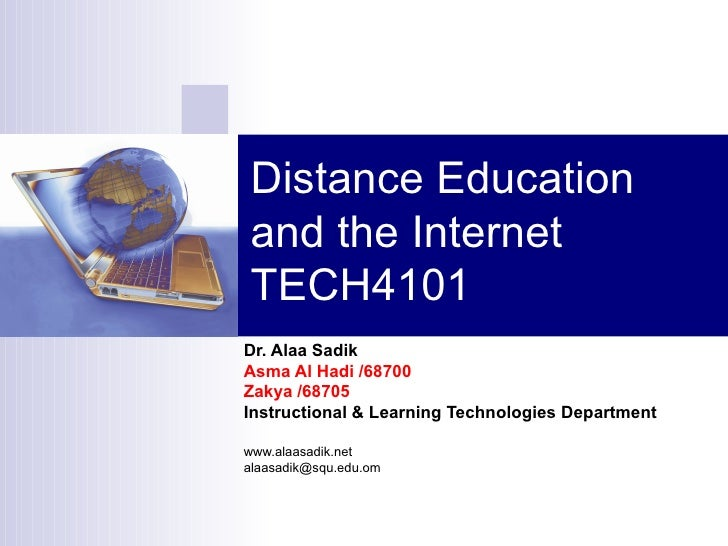 Distance Education and the Internet TECH4101 Dr. Alaa Sadik Asma Al Hadi /68700 Zakya /68705 Instructional & Learning Tech...