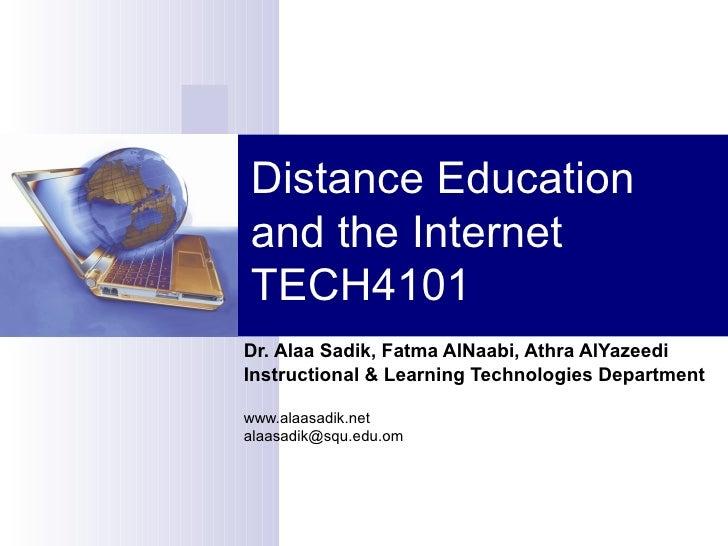 Distance Education and the Internet TECH4101 Dr. Alaa Sadik, Fatma AlNaabi, Athra AlYazeedi Instructional & Learning Techn...