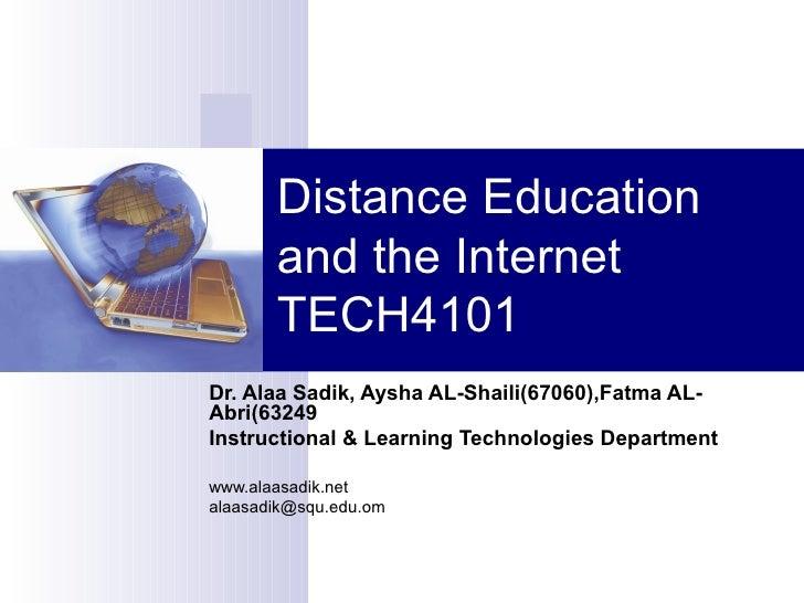 Distance Education and the Internet TECH4101 Dr. Alaa Sadik, Aysha AL-Shaili(67060),Fatma AL-Abri(63249 Instructional & Le...
