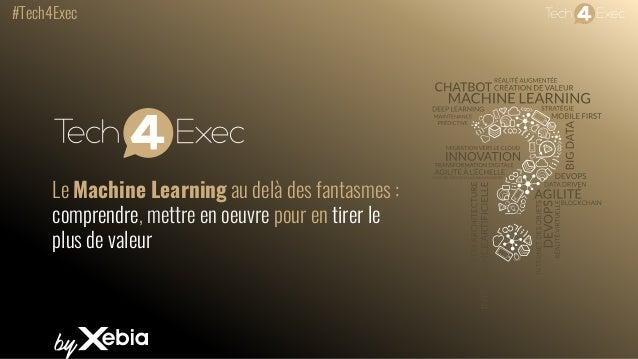 #Tech4Exec Le Machine Learning au delà des fantasmes : comprendre, mettre en oeuvre pour en tirer le plus de valeur