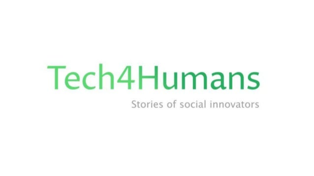 Welcome About Tech4Humans Tech4Humans is a global journey of searching for the meaning of social innovation from the peopl...
