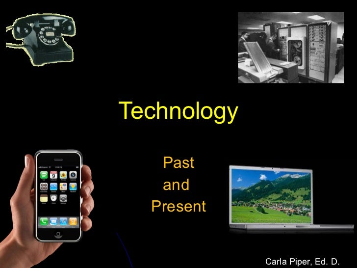 Technology Past and  Present Carla Piper, Ed. D.