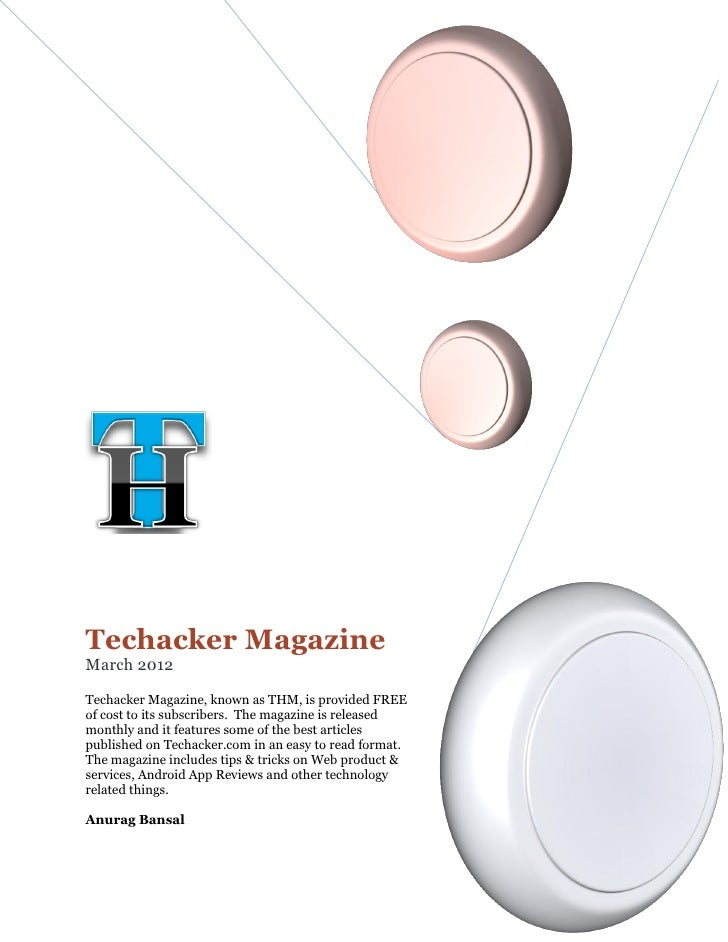 Techacker MagazineMarch 2012Techacker Magazine, known as THM, is provided FREEof cost to its subscribers. The magazine is ...