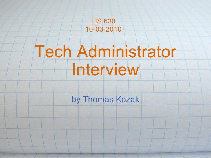 Tech Administrator Interview by Thomas Kozak LIS 630 10-03-2010