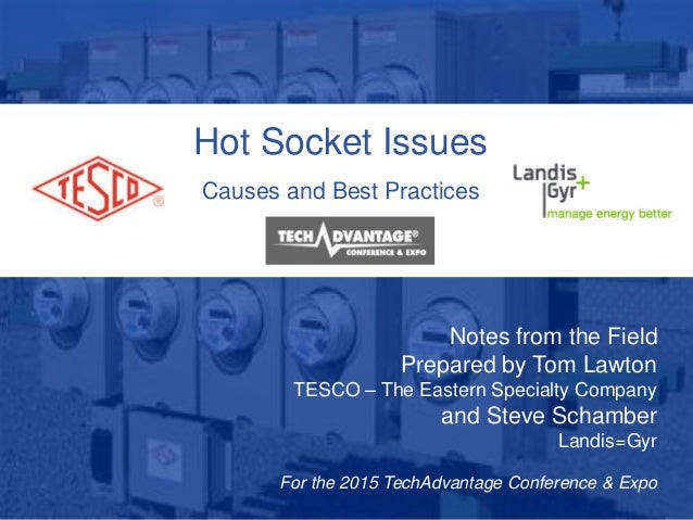 Hot Socket Issues Causes and Best Practices Notes from the Field Prepared by Tom Lawton TESCO – The Eastern Specialty Comp...