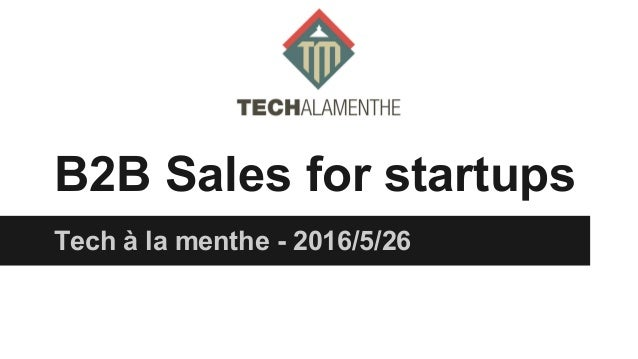 B2B Sales for startups Tech à la menthe - 2016/5/26