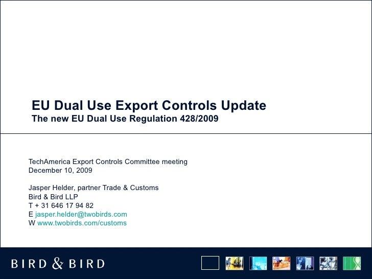 EU Dual Use Export Controls Update The new EU Dual Use Regulation 428/2009 TechAmerica Export Controls Committee meeting D...