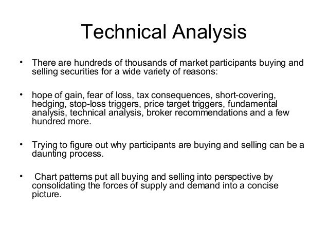 Technical Analysis• There are hundreds of thousands of market participants buying andselling securities for a wide variety...