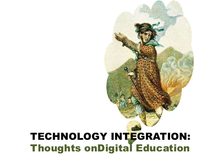 TECHNOLOGY INTEGRATION: <br />Thoughts onDigital Education<br />