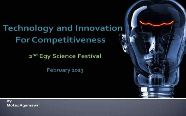 Tech. & Innovation For Competitiveness By: Motaz Al-Agamawi2nd Egy Science Festival