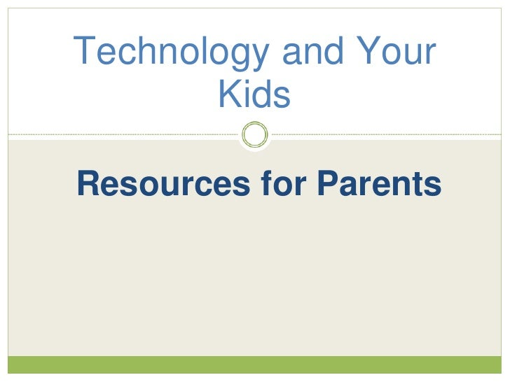 Technology and Your Kids<br />Resources for Parents<br />