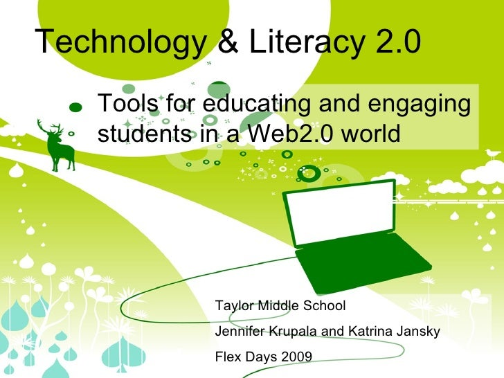 Technology & Literacy 2.0 Tools for educating and engaging students in a Web2.0 world Taylor Middle School Jennifer Krupal...