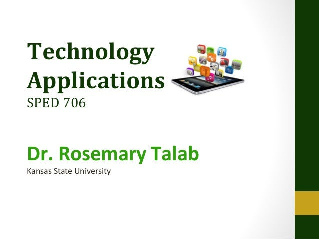 Technology Applications SPED 706  Dr. Rosemary Talab Kansas State University