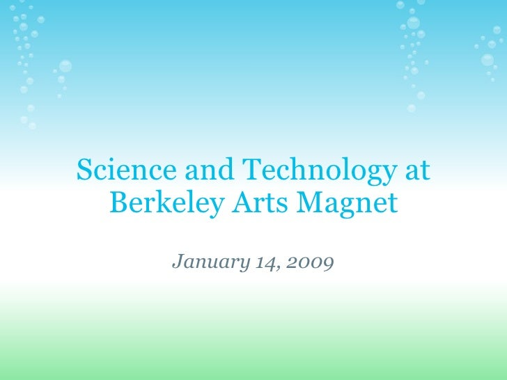 Science and Technology at   Berkeley Arts Magnet                     January14,2009