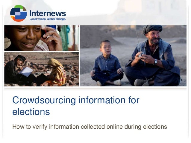 Crowdsourcing information for elections How to verify information collected online during elections