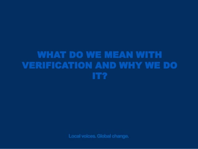 WHAT DO WE MEAN WITH VERIFICATION AND WHY WE DO IT?