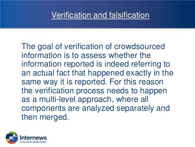 Verification and falsification  The goal of verification of crowdsourced information is to assess whether the information ...