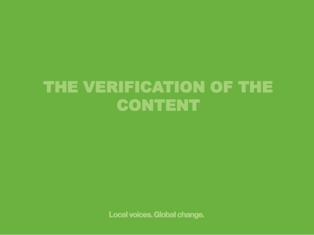 Online verification of the content  Once the source of an information has been authenticated, we need to verify if the con...