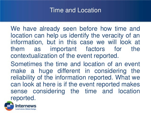 Time  Does the time of the event make sense for the event reported?  For example: if an attack to a street vendor is repor...
