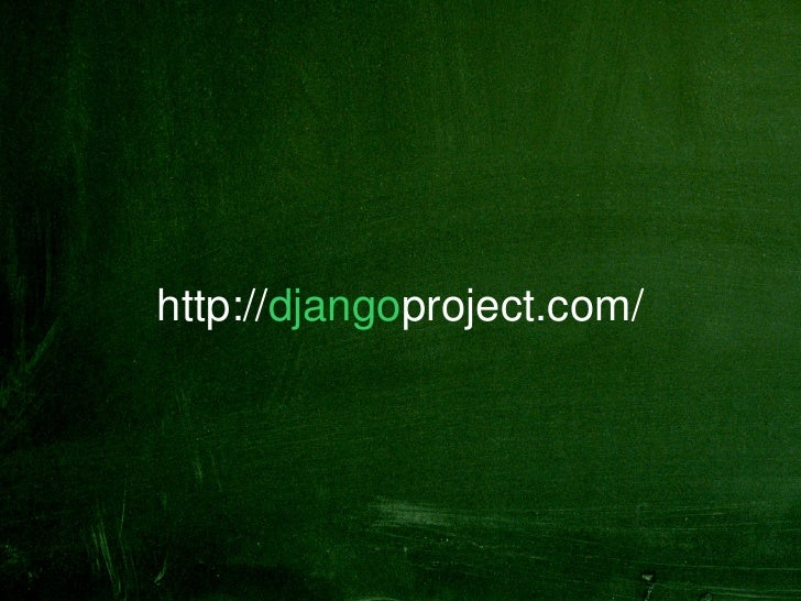 http://djangoproject.com/      http://marcinkaszynski.com/