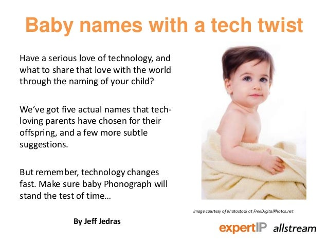 Baby names with a tech twistHave a serious love of technology, andwhat to share that love with the worldthrough the naming...