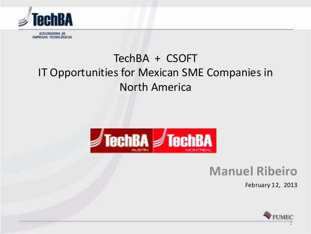 TechBA + CSOFTIT Opportunities for Mexican SME Companies in                North America                                Ma...