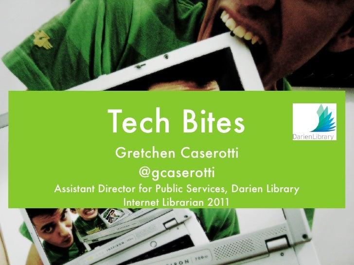 Tech Bites             Gretchen Caserotti                @gcaserottiAssistant Director for Public Services, Darien Library...