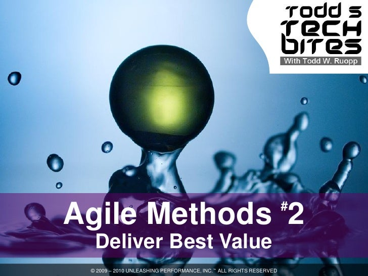 # Agile Methods 2   Deliver Best Value  © 2009 – 2010 UNLEASHING PERFORMANCE, INC.™ ALL RIGHTS RESERVED