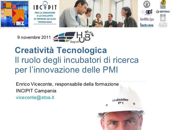 Creatività Tecnologica Il ruolo degli incubatori di ricerca per l'innovazione delle PMI Enrico Viceconte, responsabile del...