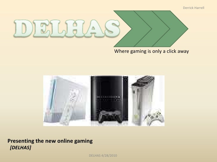 Derrick Harrell<br />DELHAS<br />Where gaming is only a click away<br />Presenting the new online gaming [DELHAS]<br />DEL...