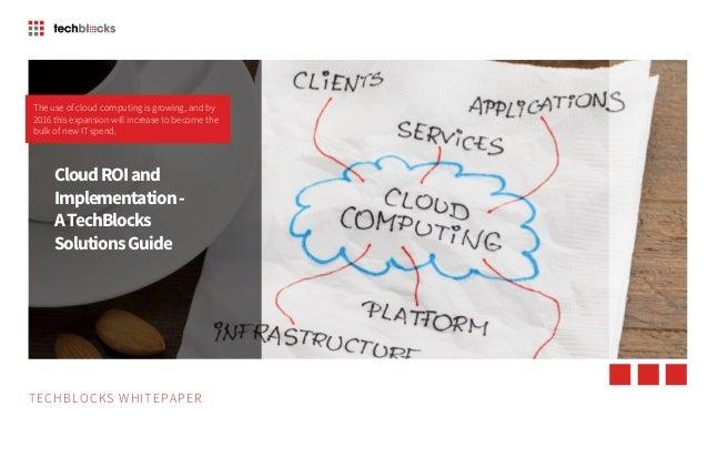 1 TECHBLOCKS WHITEPAPER Cloud ROI and Implementation – A TechBlocks Solutions Guide TECHBLOCKS WHITEPAPER CloudROIand Impl...