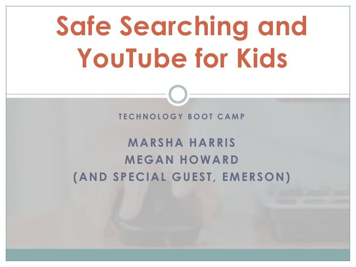 Safe Searching and YouTube for Kids<br />Technology Boot Camp<br />Marsha Harris<br />Megan Howard<br />(and special guest...
