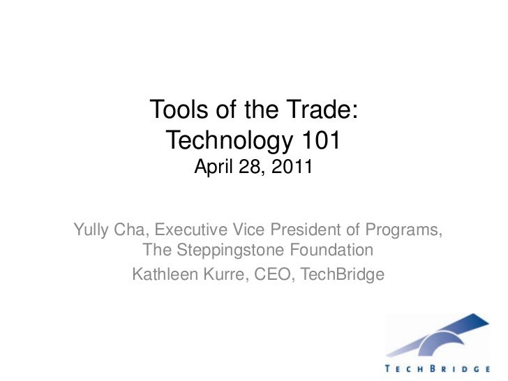 Tools of the Trade:  Technology 101April 28, 2011<br />Yully Cha, Executive Vice President of Programs, The Steppingstone ...