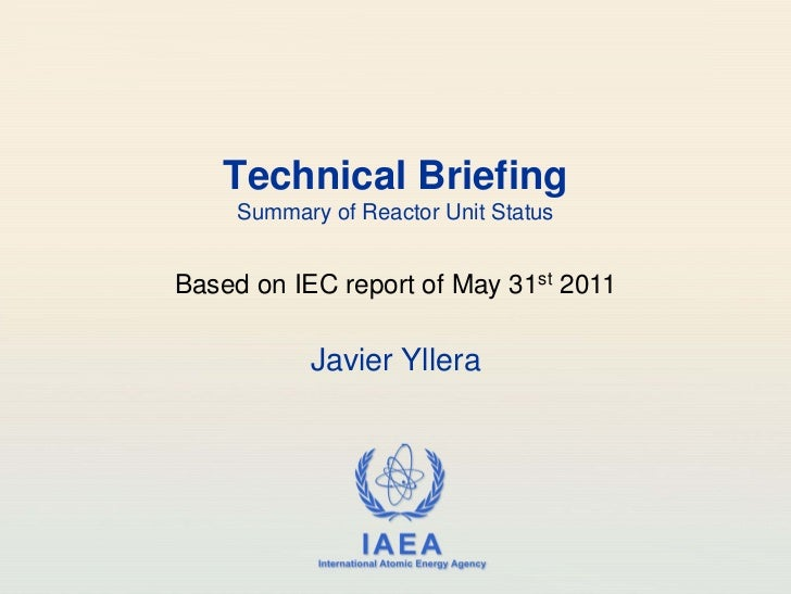 Technical Briefing     Summary of Reactor Unit StatusBased on IEC report of May 31st 2011           Javier Yllera         ...
