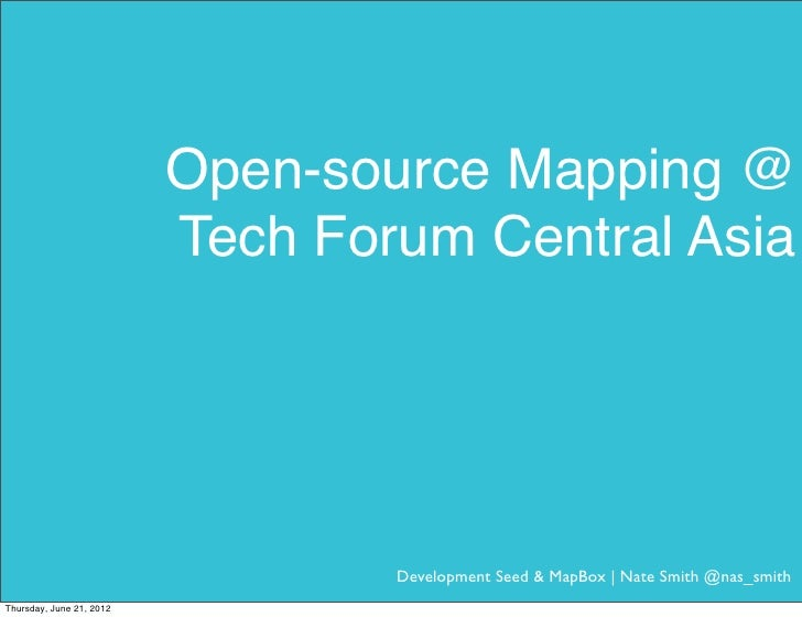 Open-source Mapping @                          Tech Forum Central Asia                                  Development Seed &...