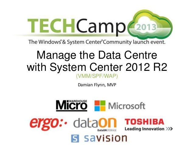 Manage the Data Centre with System Center 2012 R2 (VMM/SPF/WAP) Damian Flynn, MVP