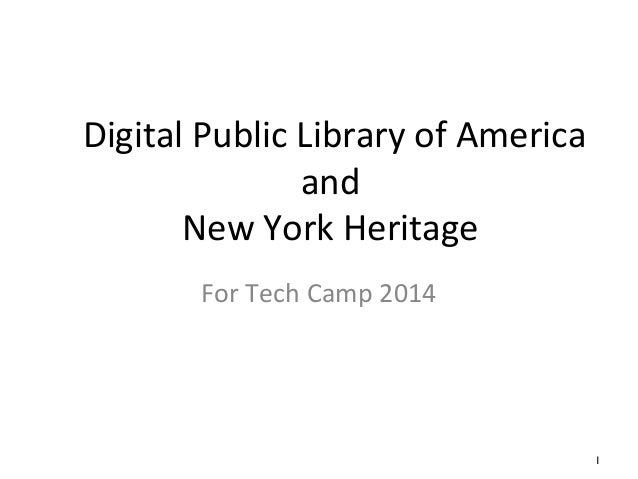1 Digital Public Library of America and New York Heritage For Tech Camp 2014
