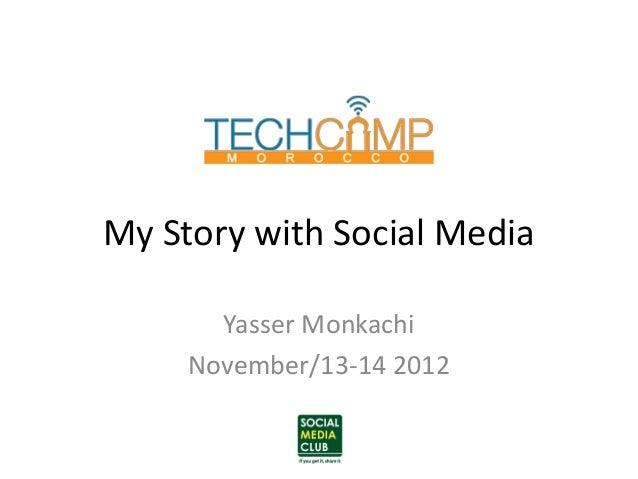 My Story with Social Media       Yasser Monkachi     November/13-14 2012