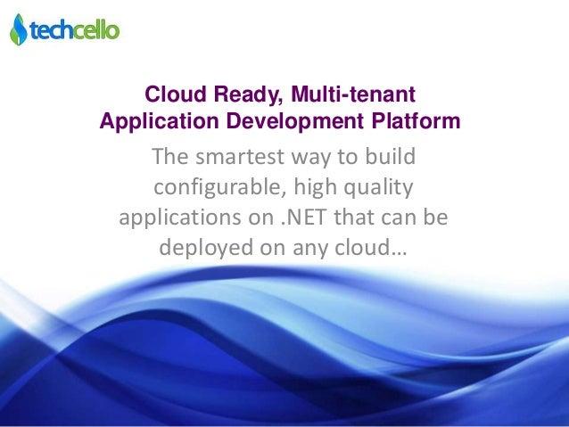 Cloud Ready, Multi-tenantApplication Development PlatformThe smartest way to buildconfigurable, high qualityapplications o...
