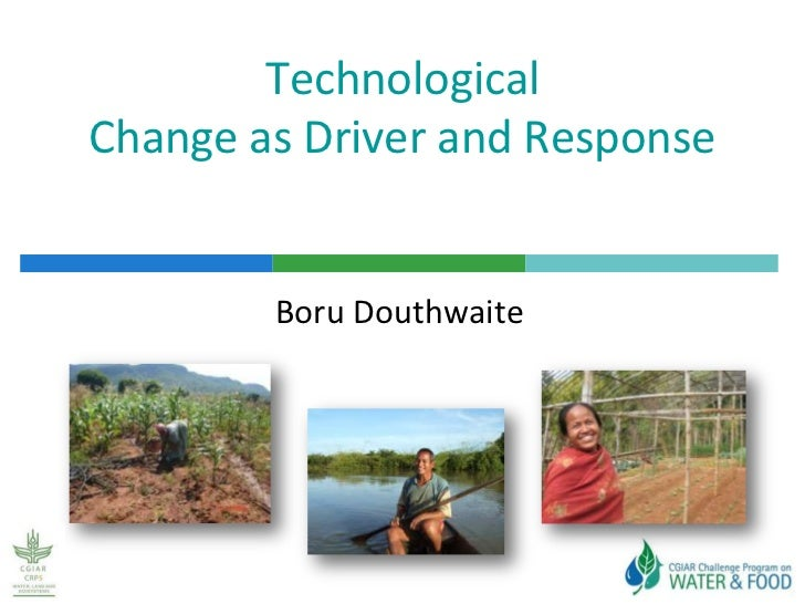 TechnologicalChange as Driver and Response        Boru Douthwaite