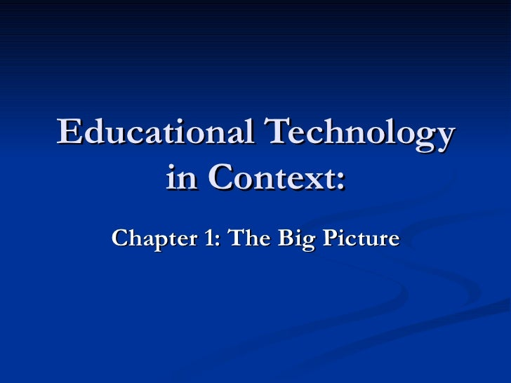 Educational Technology in Context: Chapter 1: The Big Picture