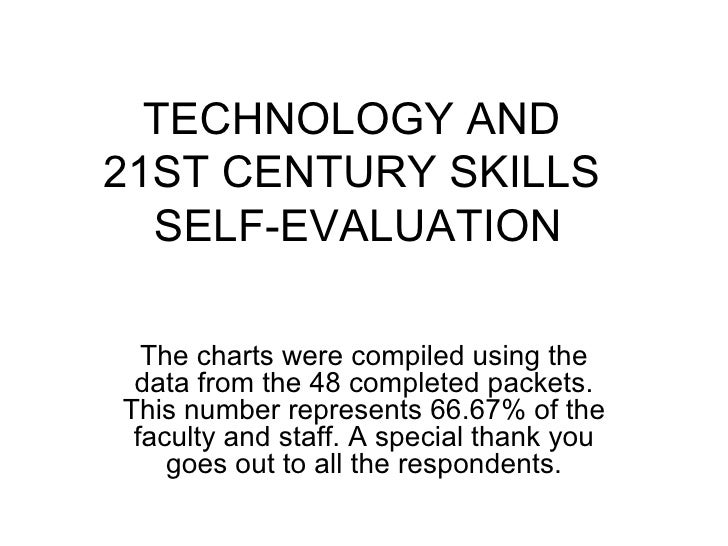TECHNOLOGY AND  21ST CENTURY SKILLS  SELF-EVALUATION The charts were compiled using the data from the 48 completed packets...