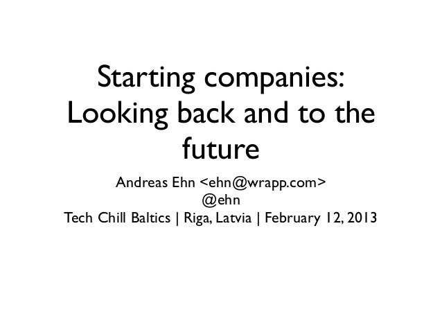 Starting companies:Looking back and to the         future       Andreas Ehn <ehn@wrapp.com>                        @ehnTec...